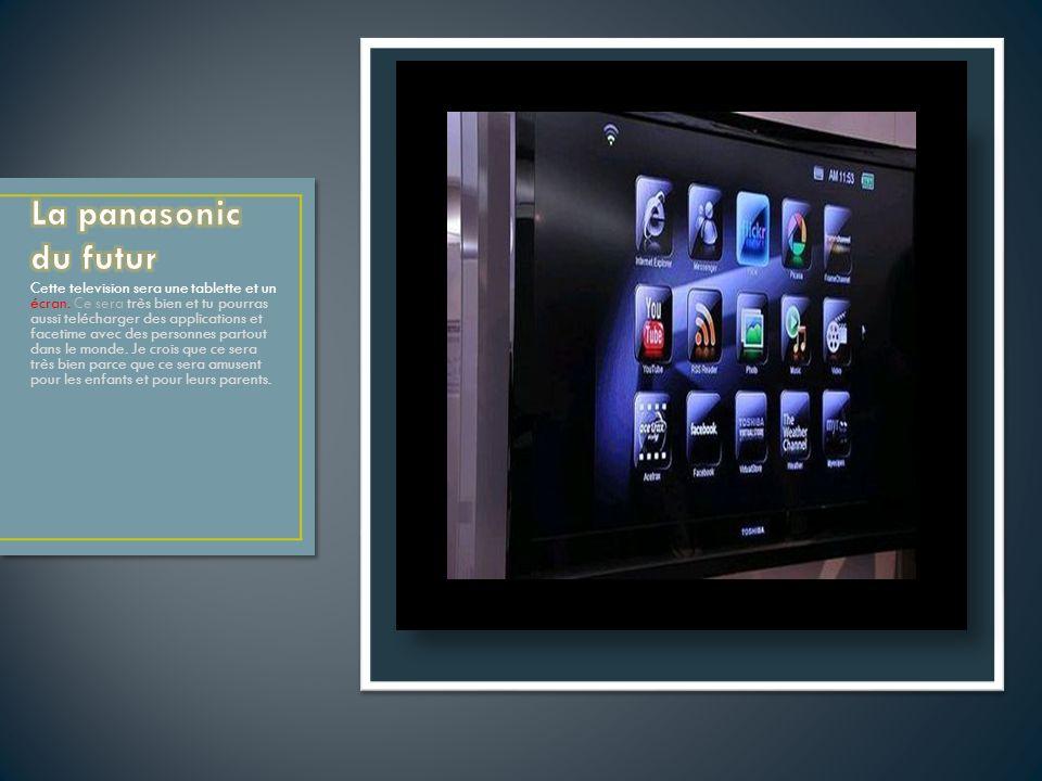 Cette television sera une tablette et un écran. Ce sera très bien et tu pourras aussi telécharger des applications et facetime avec des personnes part