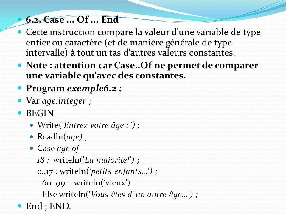 6.2. Case... Of... End Cette instruction compare la valeur d'une variable de type entier ou caractère (et de manière générale de type intervalle) à to