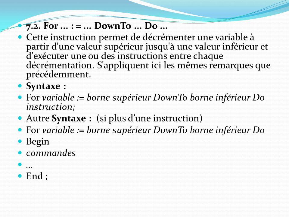 7.2. For... : =... DownTo... Do... Cette instruction permet de décrémenter une variable à partir d'une valeur supérieur jusqu'à une valeur inférieur e