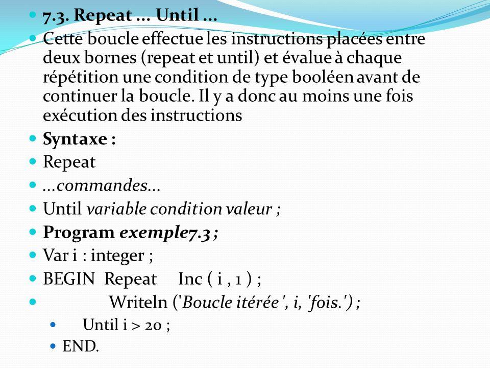 7.3. Repeat... Until... Cette boucle effectue les instructions placées entre deux bornes (repeat et until) et évalue à chaque répétition une condition