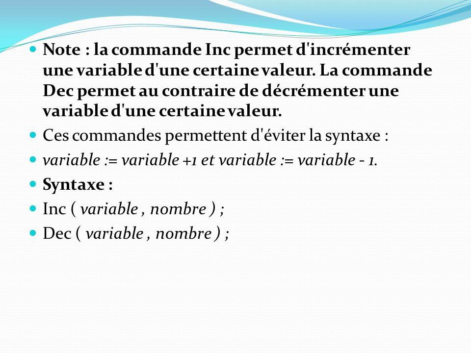 Note : la commande Inc permet d'incrémenter une variable d'une certaine valeur. La commande Dec permet au contraire de décrémenter une variable d'une