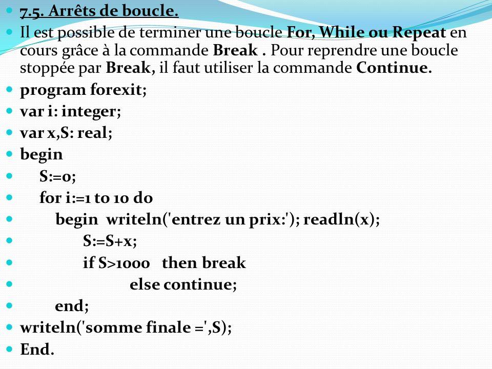 7.5. Arrêts de boucle. Il est possible de terminer une boucle For, While ou Repeat en cours grâce à la commande Break. Pour reprendre une boucle stopp