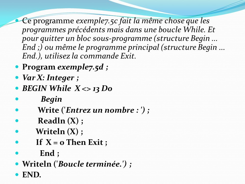 Ce programme exemple7.5c fait la même chose que les programmes précédents mais dans une boucle While. Et pour quitter un bloc sous-programme (structur