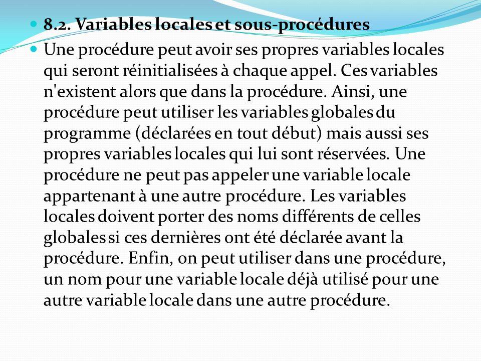 8.2. Variables locales et sous-procédures Une procédure peut avoir ses propres variables locales qui seront réinitialisées à chaque appel. Ces variabl