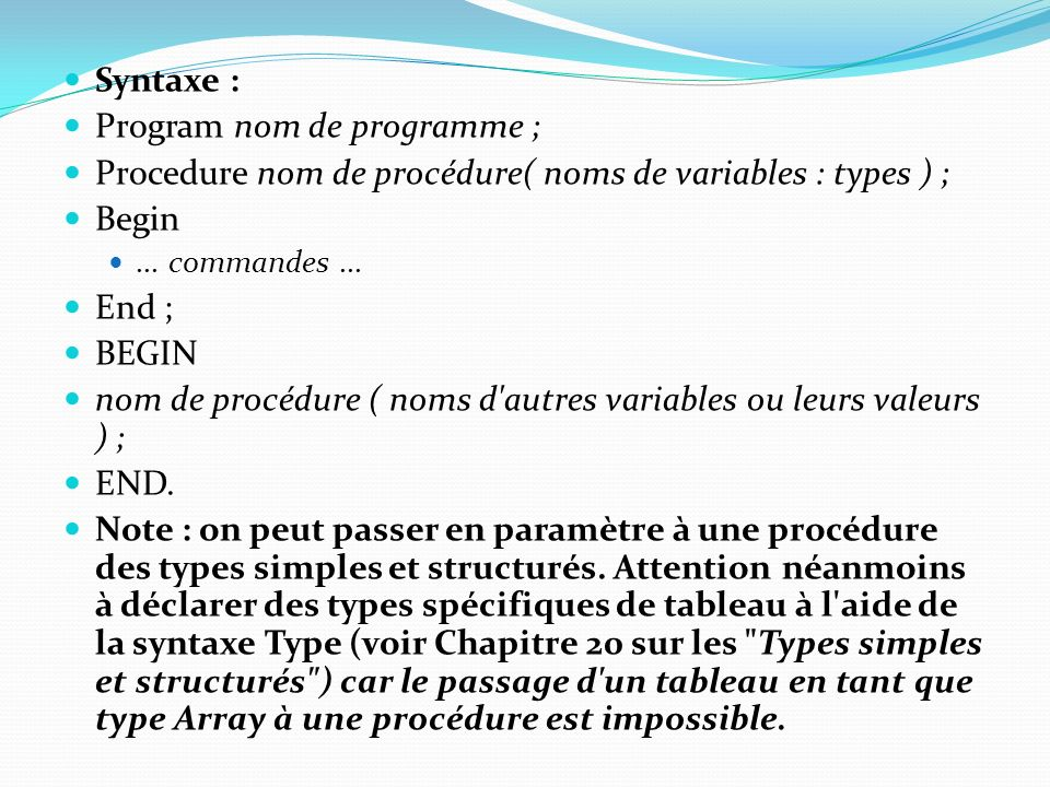 Syntaxe : Program nom de programme ; Procedure nom de procédure( noms de variables : types ) ; Begin...
