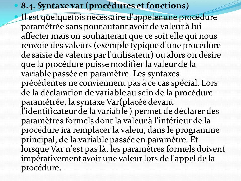 8.4. Syntaxe var (procédures et fonctions) Il est quelquefois nécessaire d'appeler une procédure paramétrée sans pour autant avoir de valeur à lui aff