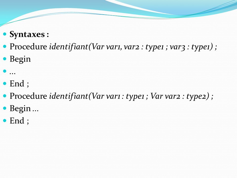 Syntaxes : Procedure identifiant(Var var1, var2 : type1 ; var3 : type1) ; Begin...