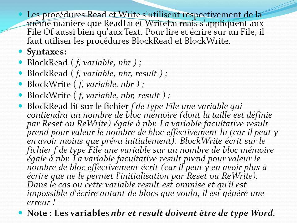 Les procédures Read et Write s'utilisent respectivement de la même manière que ReadLn et WriteLn mais s'appliquent aux File Of aussi bien qu'aux Text.