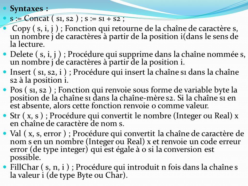 Syntaxes : s := Concat ( s1, s2 ) ; s := s1 + s2 ; Copy ( s, i, j ) ; Fonction qui retourne de la chaîne de caractère s, un nombre j de caractères à p
