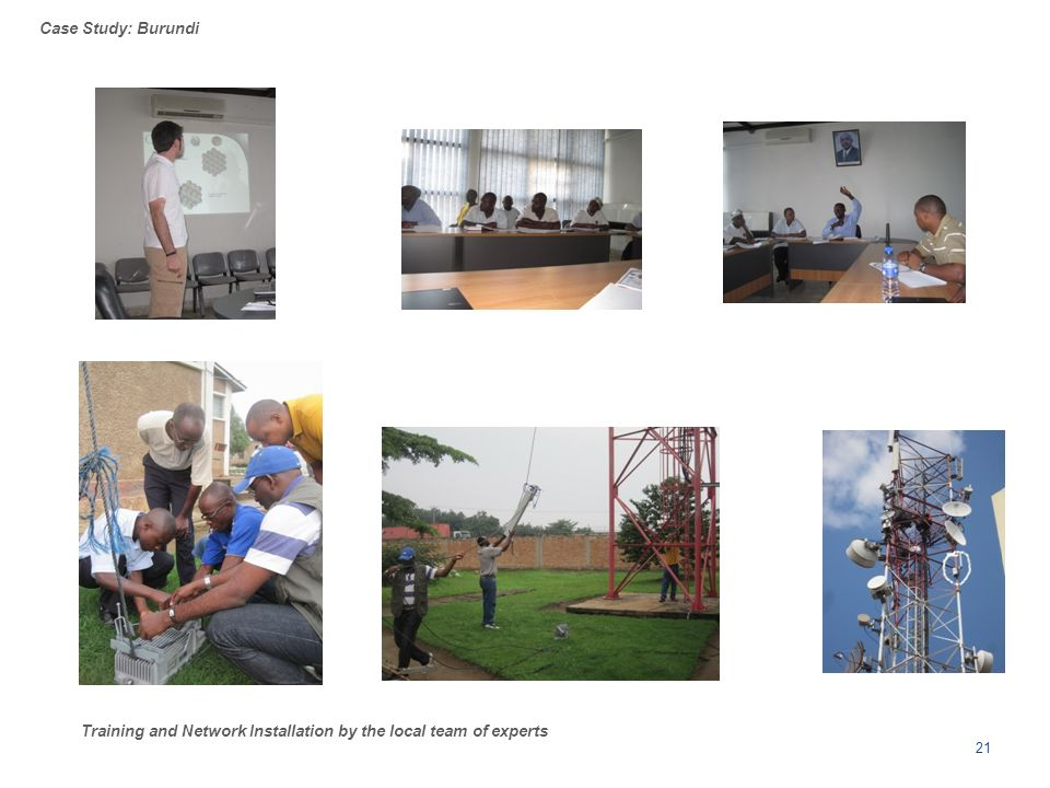 21 Training and Network Installation by the local team of experts Case Study: Burundi