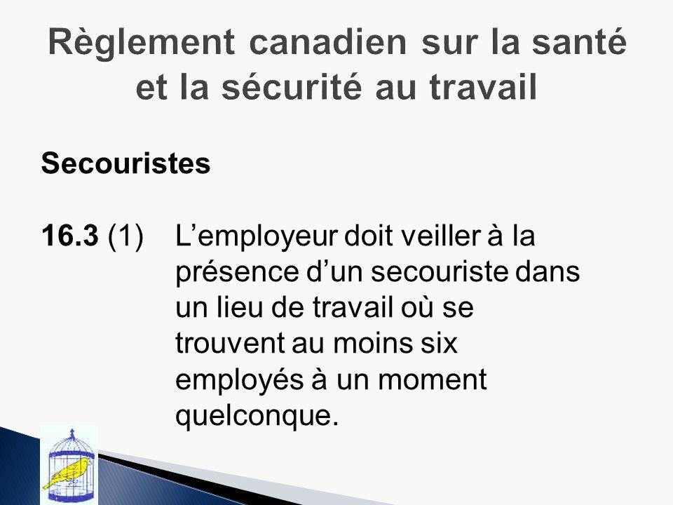 Secouristes 16.3 (1)Lemployeur doit veiller à la présence dun secouriste dans un lieu de travail où se trouvent au moins six employés à un moment quelconque.