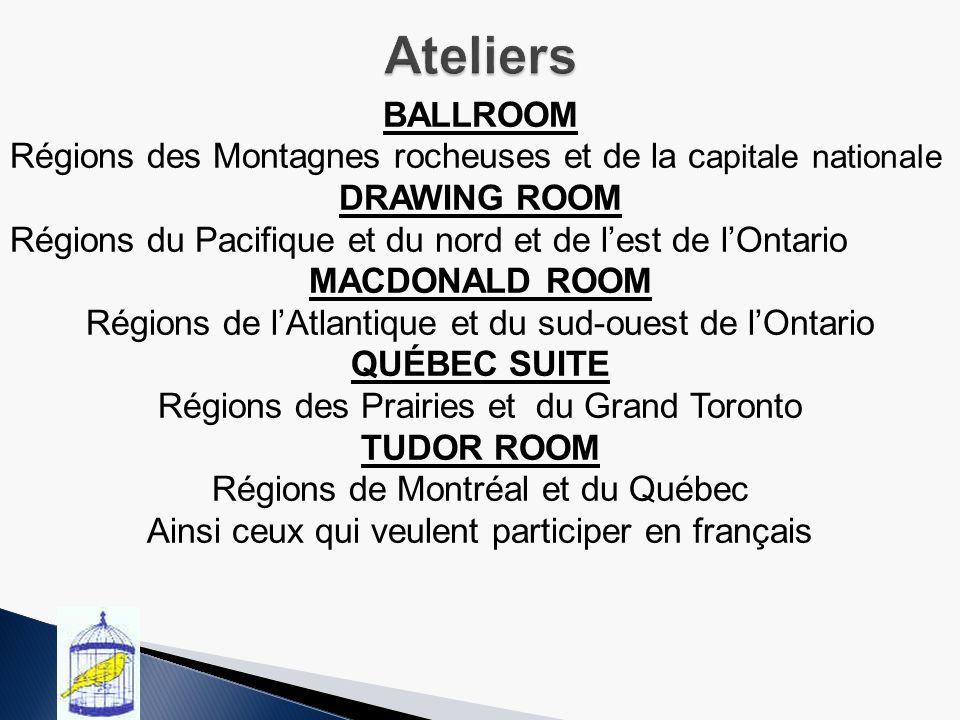 BALLROOM Régions des Montagnes rocheuses et de la c apitale nationale DRAWING ROOM Régions du Pacifique et du nord et de lest de lOntario MACDONALD ROOM Régions de lAtlantique et du sud-ouest de lOntario QUÉBEC SUITE Régions des Prairies et du Grand Toronto TUDOR ROOM Régions de Montréal et du Québec Ainsi ceux qui veulent participer en français