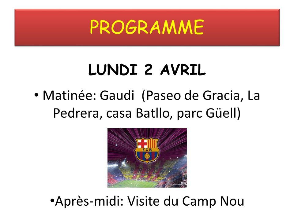 PROGRAMME LUNDI 2 AVRIL Matinée: Gaudi (Paseo de Gracia, La Pedrera, casa Batllo, parc Güell) Après-midi: Visite du Camp Nou