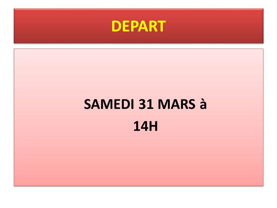 DEPART SAMEDI 31 MARS à 14H SAMEDI 31 MARS à 14H