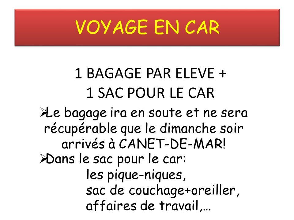 VOYAGE EN CAR 1 BAGAGE PAR ELEVE + 1 SAC POUR LE CAR Le bagage ira en soute et ne sera récupérable que le dimanche soir arrivés à CANET-DE-MAR.