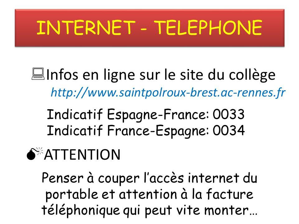 INTERNET - TELEPHONE Infos en ligne sur le site du collège http://www.saintpolroux-brest.ac-rennes.fr Indicatif Espagne-France: 0033 Indicatif France-Espagne: 0034 ATTENTION Penser à couper laccès internet du portable et attention à la facture téléphonique qui peut vite monter…