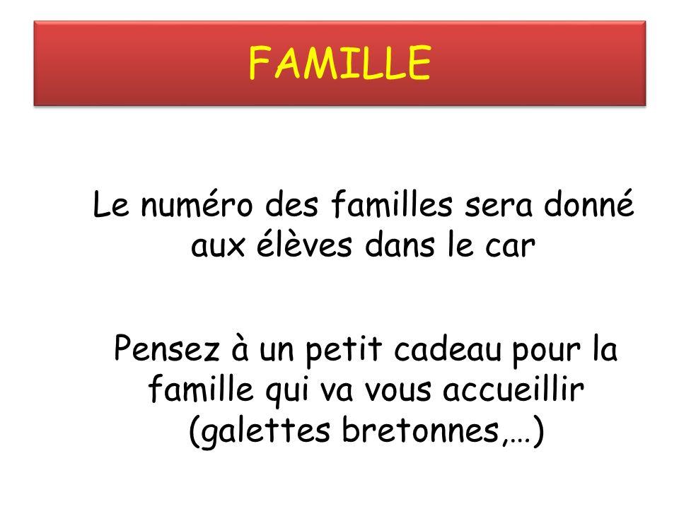 FAMILLE Le numéro des familles sera donné aux élèves dans le car Pensez à un petit cadeau pour la famille qui va vous accueillir (galettes bretonnes,…)
