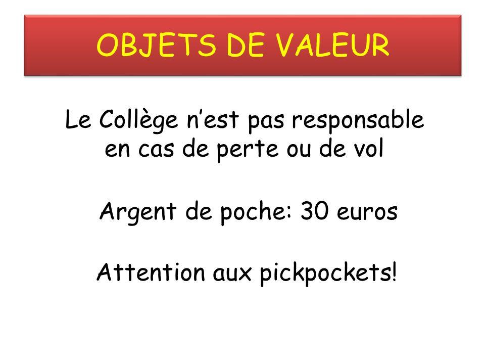 OBJETS DE VALEUR Le Collège nest pas responsable en cas de perte ou de vol Argent de poche: 30 euros Attention aux pickpockets!