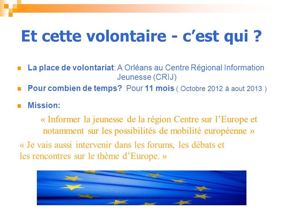 Et cette volontaire - cest qui ? La place de volontariat: A Orléans au Centre Régional Information Jeunesse (CRIJ) Pour combien de temps? Pour 11 mois