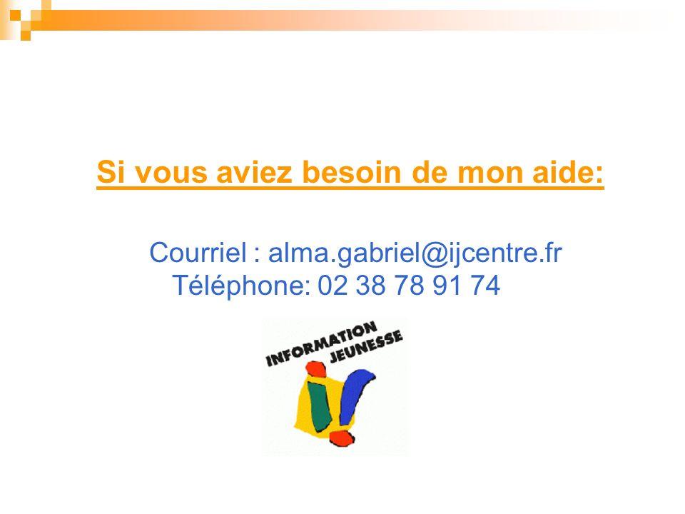 Si vous aviez besoin de mon aide: Courriel : alma.gabriel@ijcentre.fr Téléphone: 02 38 78 91 74