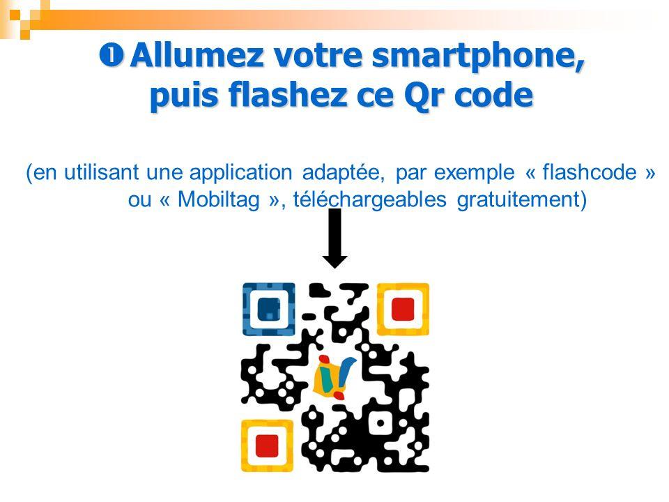 Allumez votre smartphone, Allumez votre smartphone, puis flashez ce Qr code (en utilisant une application adaptée, par exemple « flashcode » ou « Mobiltag », téléchargeables gratuitement)