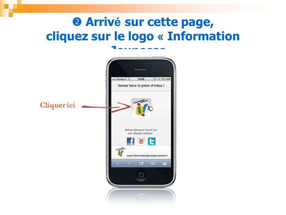 Arriv é sur cette page, cliquez sur le logo « Information Jeunesse » Cliquer ici