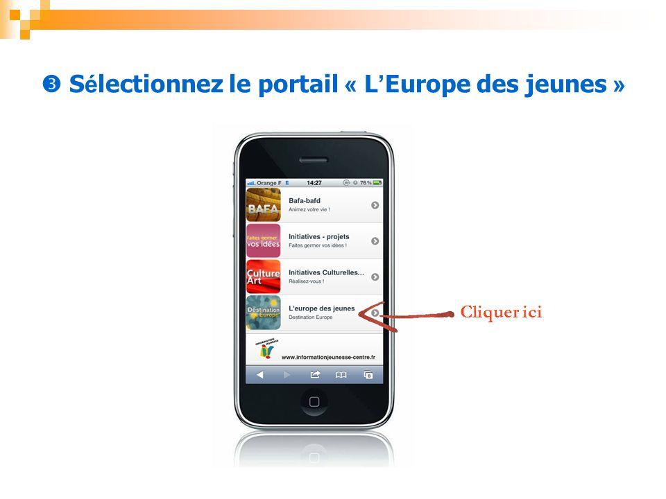 S é lectionnez le portail « L Europe des jeunes » Cliquer ici