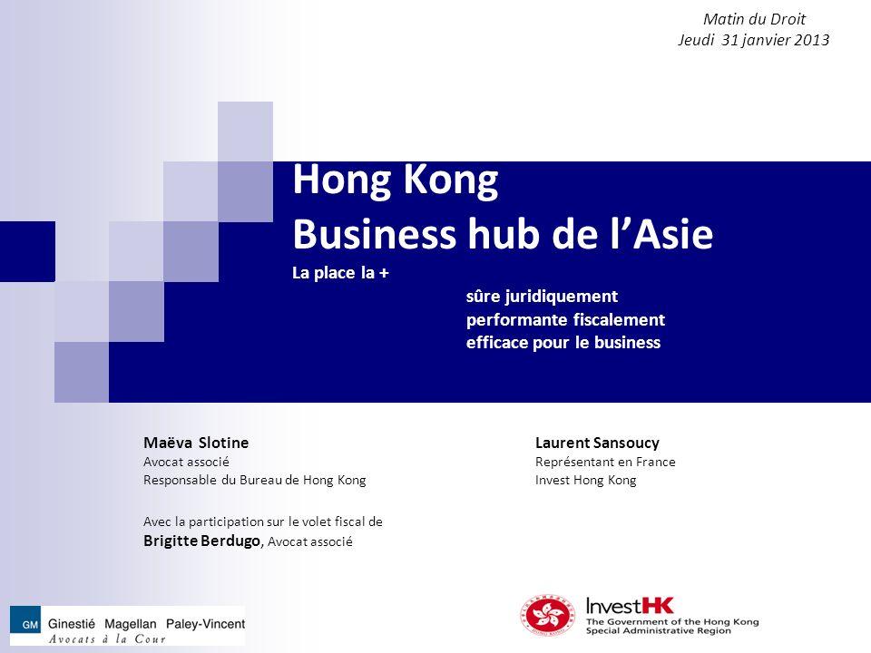 Les Matins du Droit – 16 juin 2011 Hong Kong Business hub de lAsie La place la + sûre juridiquement performante fiscalement efficace pour le business
