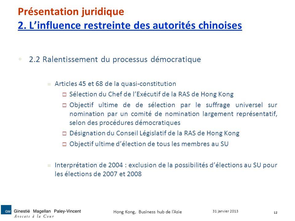Présentation juridique 2. Linfluence restreinte des autorités chinoises 2.2 Ralentissement du processus démocratique Articles 45 et 68 de la quasi-con