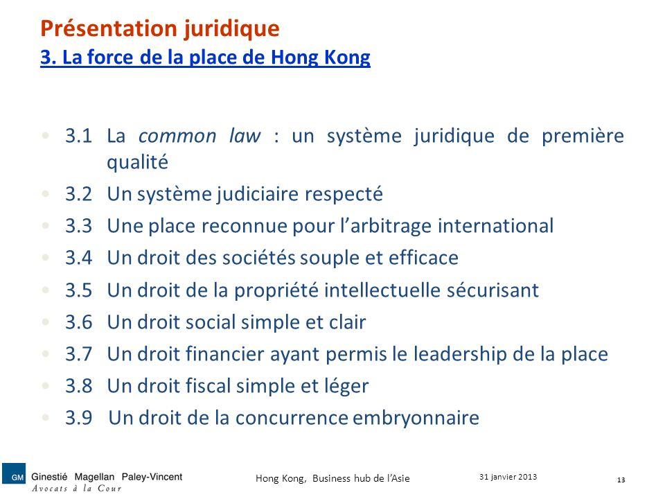 Présentation juridique 3. La force de la place de Hong Kong 3.1La common law : un système juridique de première qualité 3.2Un système judiciaire respe