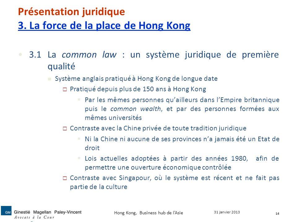 Présentation juridique 3. La force de la place de Hong Kong 3.1La common law : un système juridique de première qualité Système anglais pratiqué à Hon