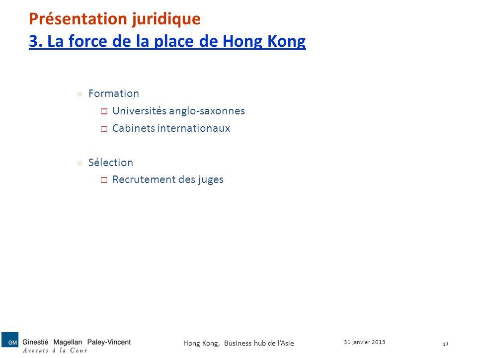 Présentation juridique 3. La force de la place de Hong Kong Formation Universités anglo-saxonnes Cabinets internationaux Sélection Recrutement des jug