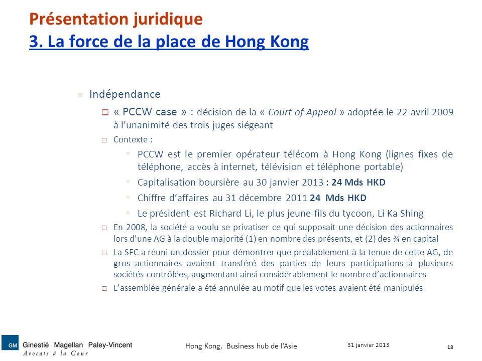 Présentation juridique 3. La force de la place de Hong Kong Indépendance « PCCW case » : décision de la « Court of Appeal » adoptée le 22 avril 2009 à
