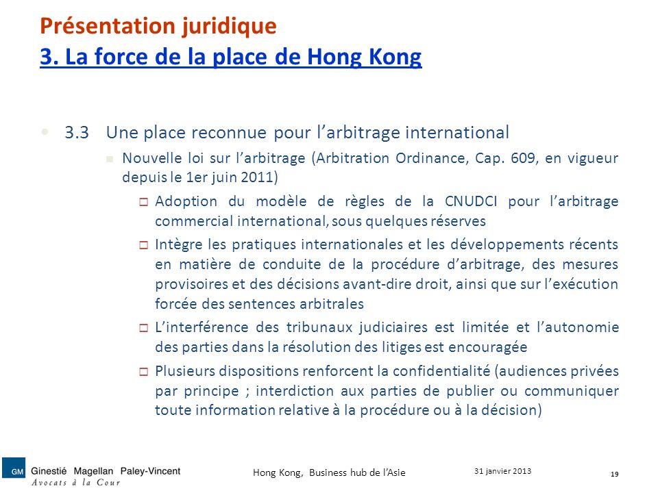 Présentation juridique 3. La force de la place de Hong Kong 3.3 Une place reconnue pour larbitrage international Nouvelle loi sur larbitrage (Arbitrat