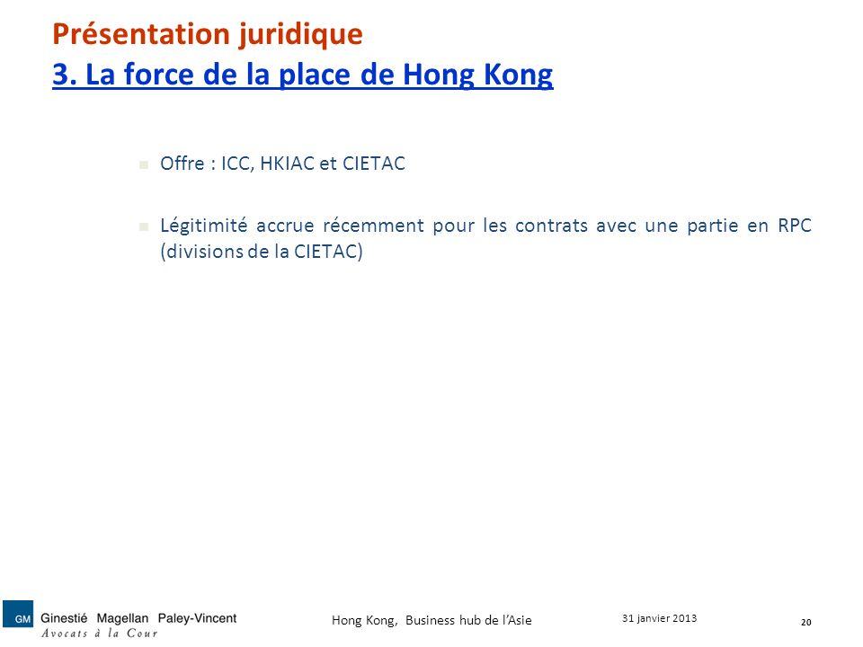 Présentation juridique 3. La force de la place de Hong Kong Offre : ICC, HKIAC et CIETAC Légitimité accrue récemment pour les contrats avec une partie