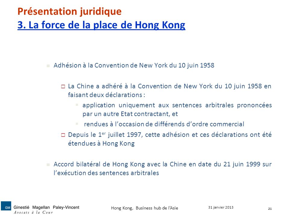 Présentation juridique 3. La force de la place de Hong Kong Adhésion à la Convention de New York du 10 juin 1958 La Chine a adhéré à la Convention de