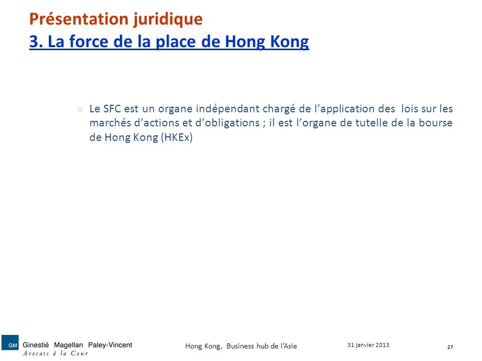 Présentation juridique 3. La force de la place de Hong Kong Le SFC est un organe indépendant chargé de lapplication des lois sur les marchés dactions