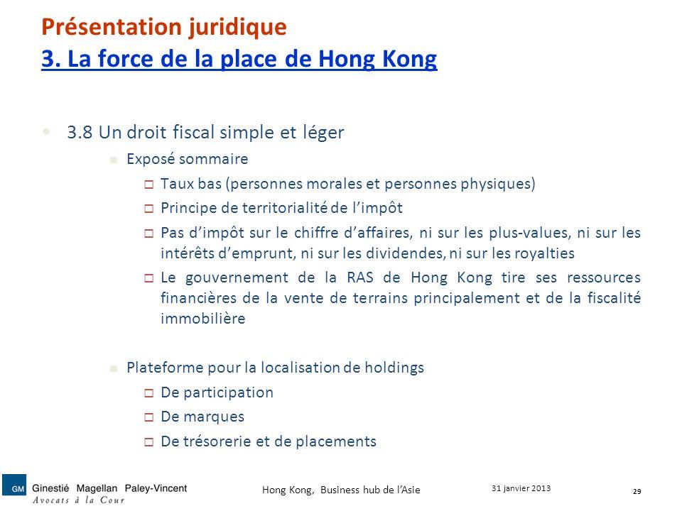 Présentation juridique 3. La force de la place de Hong Kong 3.8 Un droit fiscal simple et léger Exposé sommaire Taux bas (personnes morales et personn