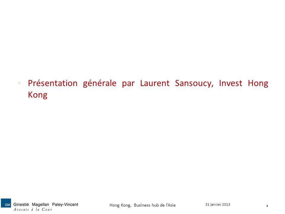 Présentation générale par Laurent Sansoucy, Invest Hong Kong 3 31 janvier 2013 Hong Kong, Business hub de lAsie