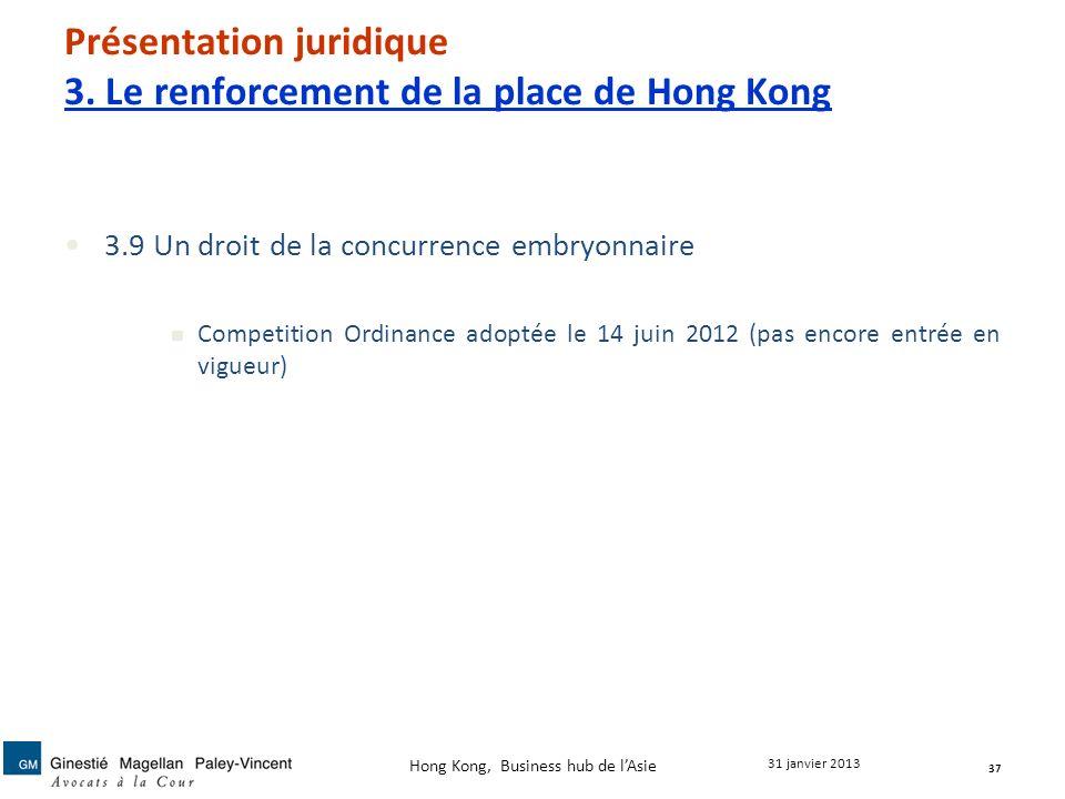 Présentation juridique 3. Le renforcement de la place de Hong Kong 3.9 Un droit de la concurrence embryonnaire Competition Ordinance adoptée le 14 jui