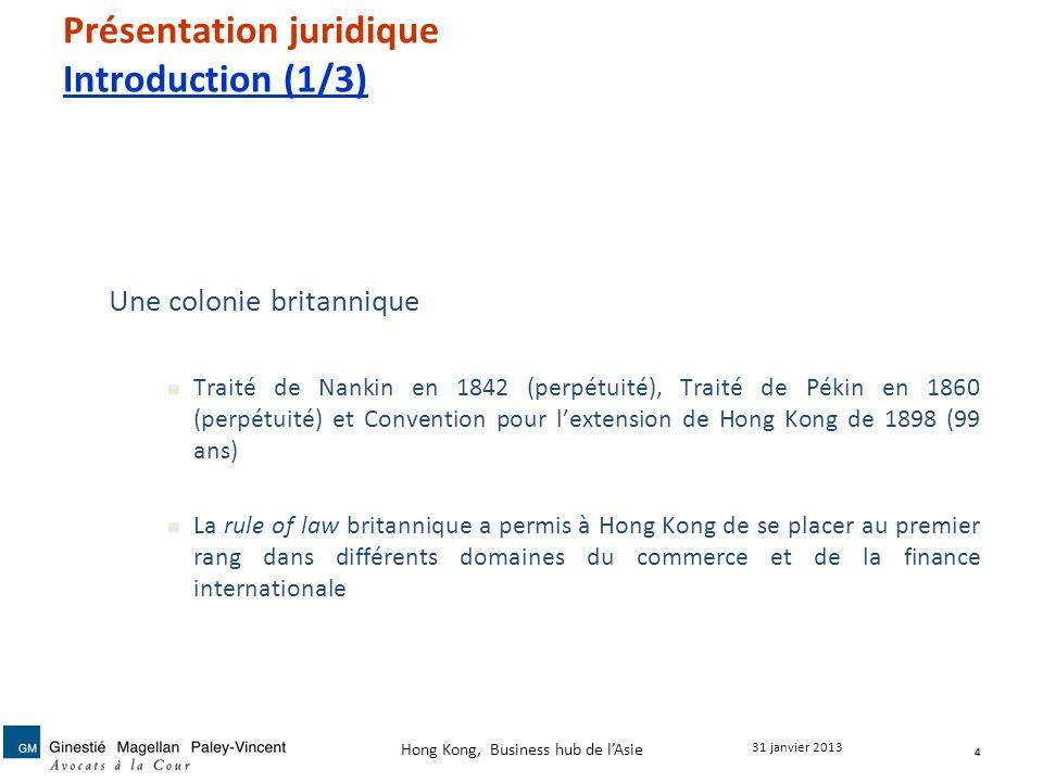 Présentation juridique Introduction (1/3) Une colonie britannique Traité de Nankin en 1842 (perpétuité), Traité de Pékin en 1860 (perpétuité) et Conve