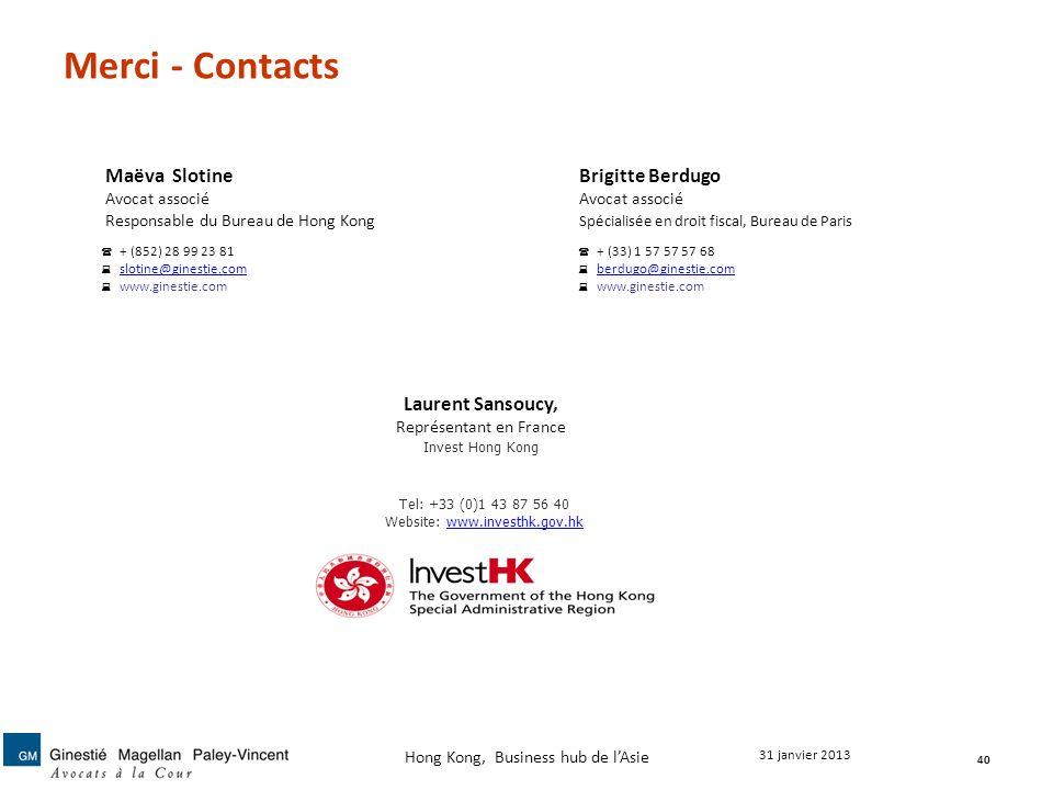 Merci - Contacts 40 31 janvier 2013 Hong Kong, Business hub de lAsie Maëva SlotineBrigitte BerdugoAvocat associé Responsable du Bureau de Hong Kong Sp