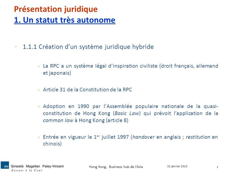 Présentation juridique 1. Un statut très autonome 1.1.1 Création dun système juridique hybride La RPC a un système légal dinspiration civiliste (droit