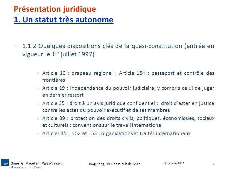 Présentation juridique 1. Un statut très autonome 1.1.2 Quelques dispositions clés de la quasi-constitution (entrée en vigueur le 1 er juillet 1997) A