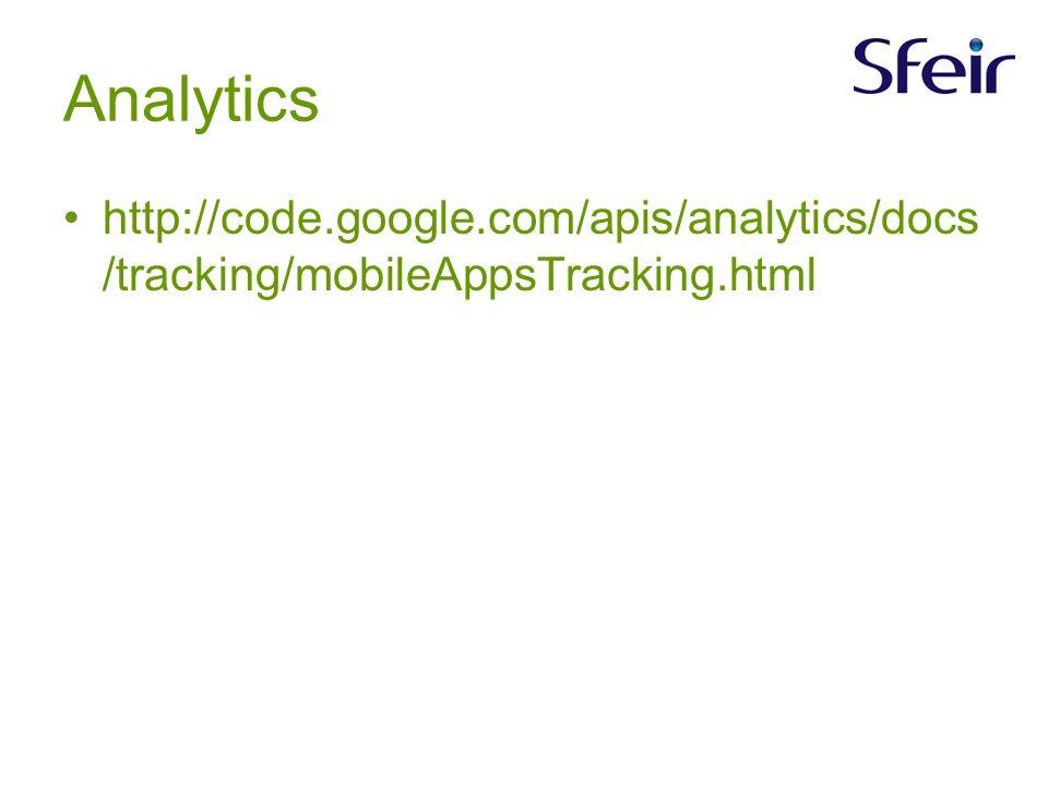 Analytics http://code.google.com/apis/analytics/docs /tracking/mobileAppsTracking.html