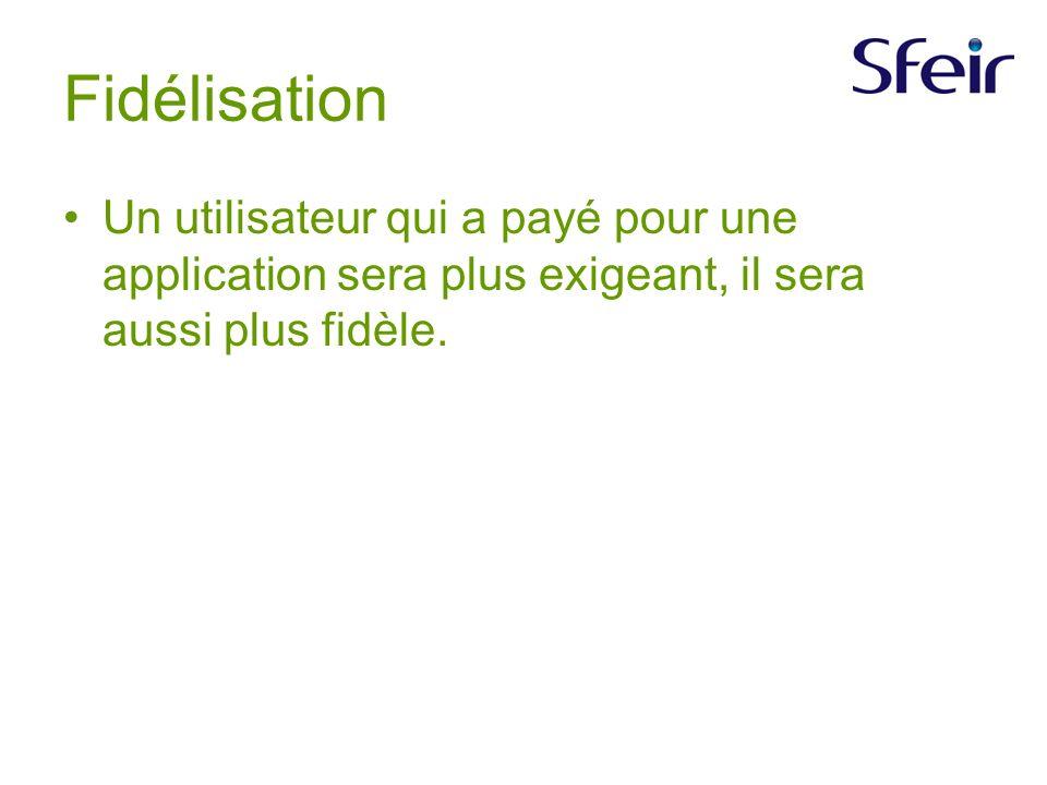 Fidélisation Un utilisateur qui a payé pour une application sera plus exigeant, il sera aussi plus fidèle.