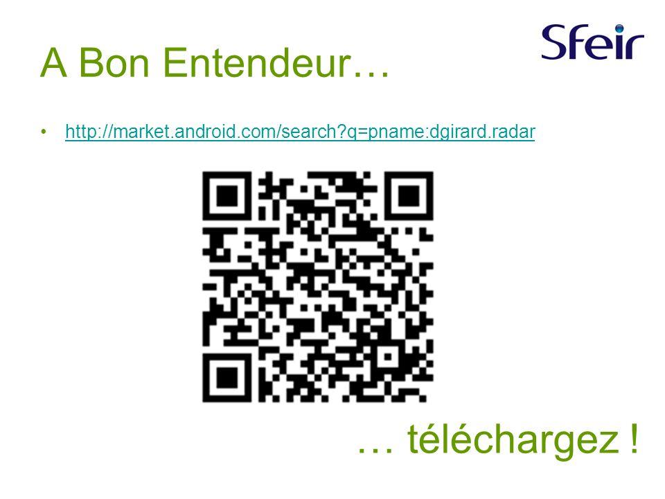 http://market.android.com/search q=pname:dgirard.radar A Bon Entendeur… … téléchargez !