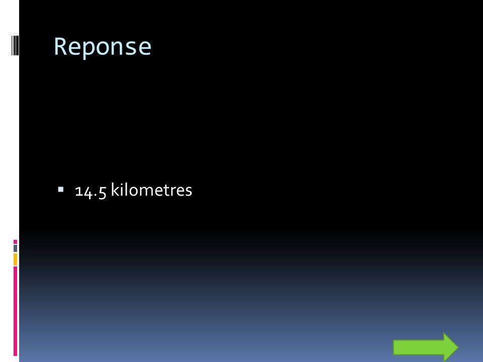 Reponse 14.5 kilometres