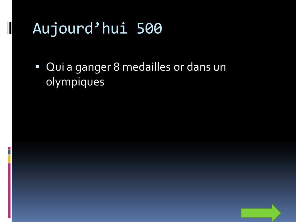 Aujourdhui 500 Qui a ganger 8 medailles or dans un olympiques