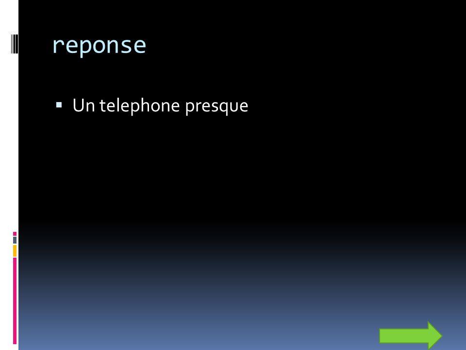 reponse Un telephone presque